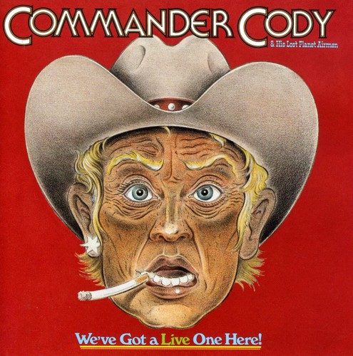Commander Cody and His Lost Planet Airmen - We've Got a Live One Here! CD NEW